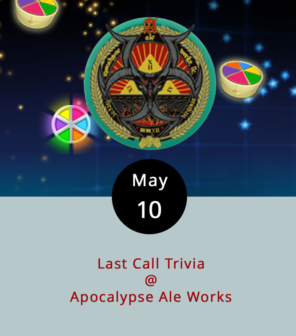 Hard to say whether it's the opportunity to triumph at trivia that brings the peeps out to Apocalypse Ale Works (1257 Burnbridge Rd.) on Wednesday evenings or the finely crafted ales. We're thinking it's probably the latter, but trivia is as good an excuse as any to stop by Apocalypse, especially now that the weather's reliably pleasant, and they've got a pretty nice deck and backyard out there in Forest. Last Call Trivia starts at 8 p.m., and runs, well, presumably until closing time at 9 p.m. If you're lucky, the bar may still be tapping into last week's Temptation Thursday special brew, the Grapefruit Hoppocalypse, or offering samples of tomorrow's featured libation, which goes by the name of Agave Hell's Frozen. Call (434) 258-8761 for more info, or click  here .