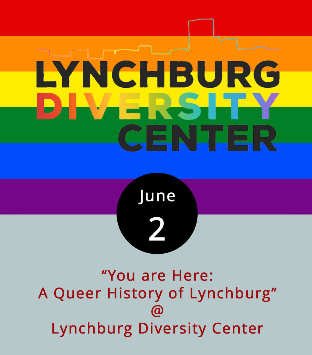 "June is National Pride Month, and the Lynchburg Diversity Center is marking the occasion with a public-history project exhibit that delves into the past and present of the city's LGBTQ community. ""You are Here: A Queer History of Lynchburg"" features artifacts going back to 1981 that offer an alternative look at life in Lynchburg, and the Diversity Center is reaching out to members of the local community to add stories, memories, pictures, and objects to the archive. The Lynchburg Diversity Center is located in suite 201 of Riverviews Artspace (910 Jefferson St.). ""You Are Here"" opens tonight from 5-8 p.m. as part of the First Fridays celebration at Riverviews. For more information on the exhibit and other Center activities, call (434) 515-1143 or click  here ."