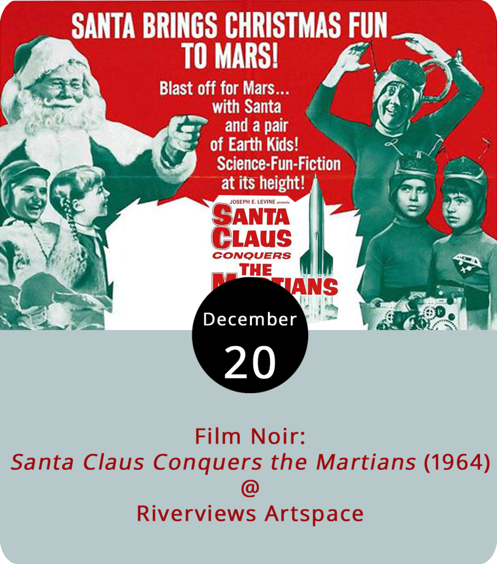 Fantasy and sci-fi collide when Martians kidnap Santa Claus (John Call) and take him to Mars. In  Santa Claus Conquers the Martians  (1964), directed by Nicholas Webster, the Martian adults believe he can reinstill youthful playfulness to the prematurely serious Martian children, according to IMDB reviews. Will St. Nicholas win over the aliens and teach them the ways of Christmas? Will he be stranded on the red planet? Will he make it home alive in time to stuff presents under every Christmas tree in the world by morning? Find out by attending the monthly Film Noir night at Riverviews Artspace (901 Jefferson St.) from 7:30-10:30 p.m. tonight. It's worth noting that the film is ranked by IMDB as the 80th worst movie of all time, although several reviewers defend its silliness and overall enjoyability. As always, bronze artist and movie buff Ken Faraoni will be on hand to provide a little pre-movie commentary on the film's creation, cultural context, and impact. Tickets are $6 and a cash bar is available; call (434) 847-7277 or click  here  for more info.