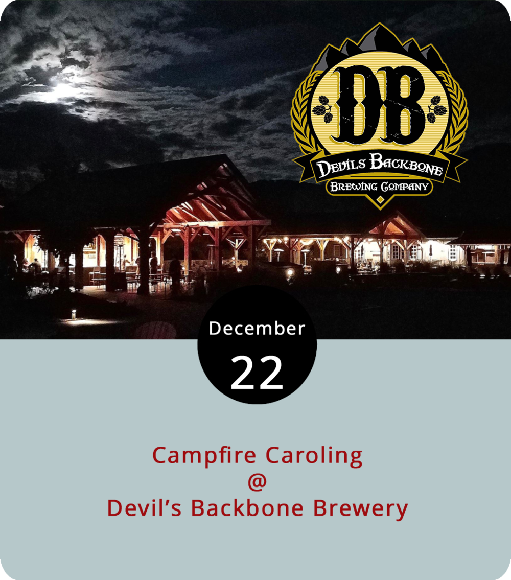 It could be a little cold, but there'll be some campfire charm tonight at Devil's Backbone Brewery (200 Mosbys Run, Roseland). Bring your sheet music in case the cell service isn't strong enough to search for lyrics, or maybe just rely on your memory from Christmas past, as people gather around a campfire tonight at the Meadows for holiday caroling from 6-8 p.m. The Meadows features a porch, fire pit and outdoor bar where they'll serve up a variety of Nelson County-brewed staples and seasonals from one of the area's top breweries. Check out a beer list and menu  here . For more information, click  here  or call (540) 602-6018.