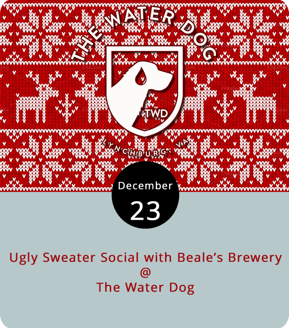 In a couple of days that ugly Christmas sweater will be out of fashion for almost a whole year, but The Water Dog (1016 Jefferson St.) is offering at least one more opportunity to flash your unseemly holiday swagger tonight. Along with an ugly Christmas sweater contest, complete with prize for best/worst sweater, they'll be highlighting beers from the region's newest craft brewer, Beale's out of Bedford town. They'll have the Gold Helles Lager, Red IPA and the Black Oatmeal Stout. Check out their menu  here . For more information, click  here  or call (434) 333-4681.