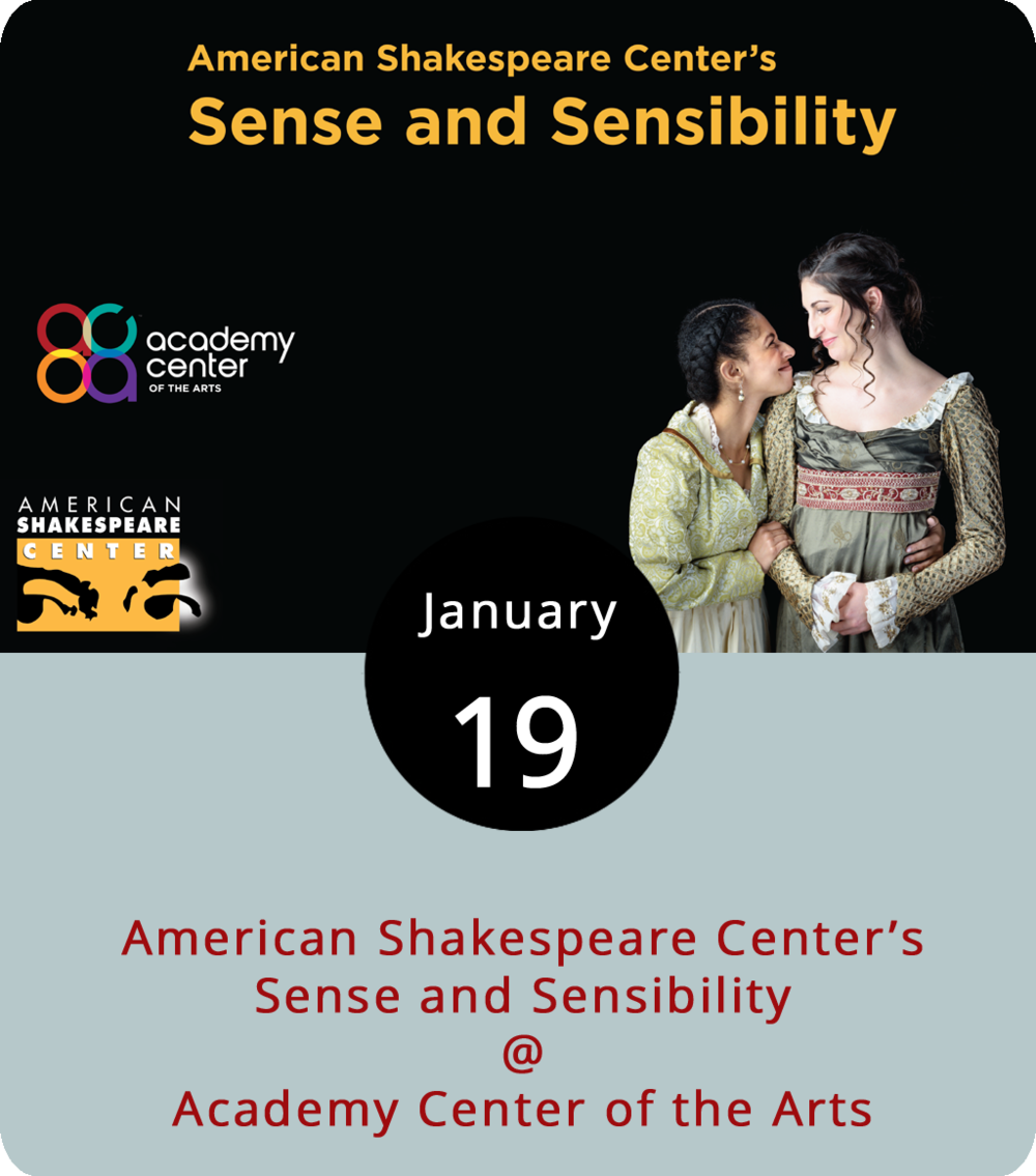 The American Shakespeare Center is located down the road in Staunton, where they have one of the coolest performances spaces around – a re-creation of London's early 17th-century Blackfriars Theatre.  Sense and Sensibility  is one of those early 19th-century Jane Austen classics. So, it's totally fine if you're wondering how the Shakespeare Center's performance troupe and a novel about the Dashwood sisters fit together. Our guess: just about perfectly. The Academy Center for the Arts welcomes the American Shakespeare Company to the stage at the Warehouse Theatre (519 Commerce St.) for a one-night only performance of the production tonight at 7:30 p.m. Tickets run from $18-$35; call (434) 846-8499 or click  here  for tickets .