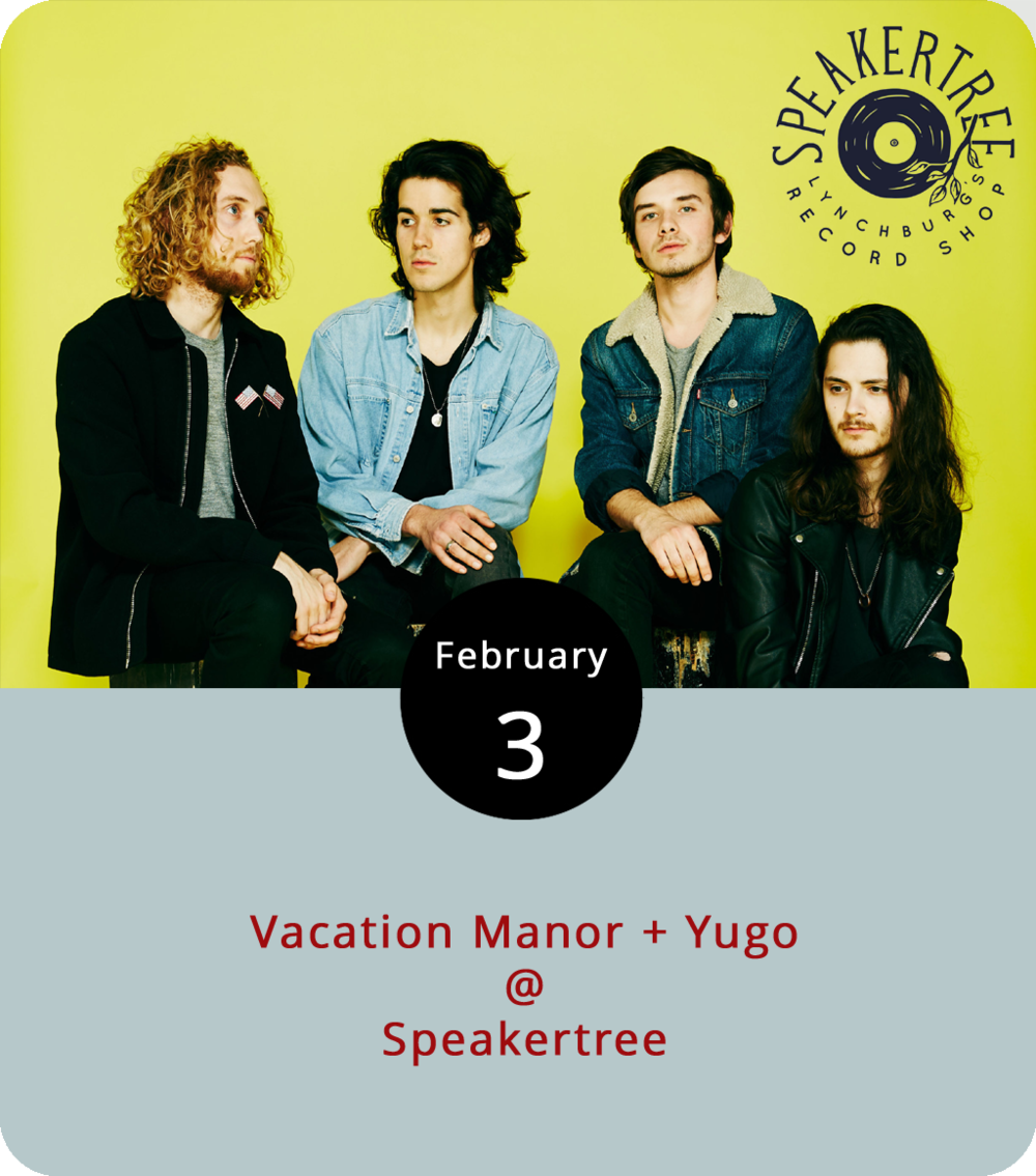 As they wind down their winter tour, the indie-band  Vacation Manor , yet another Nashville export, are swinging by Lynchburg for a gig this evening at Speakertree, the record store located in the Riverviews building (901 Jefferson St.). The band's last release was an EP titled  Girl, Say  that came out in 2016, but if you saw the Lone Bellow show this summer at Riverfront Park, Vacation Manor were the band who got things going with an opening set. Also on the bill at Speakertree are the North Carolina-based Yugo, an indie-pop band with a touch of '80s in their sound. The show runs from 7-10 p.m. and there's a $5 cover. For more information, click  here  or call (434) 485-8262.