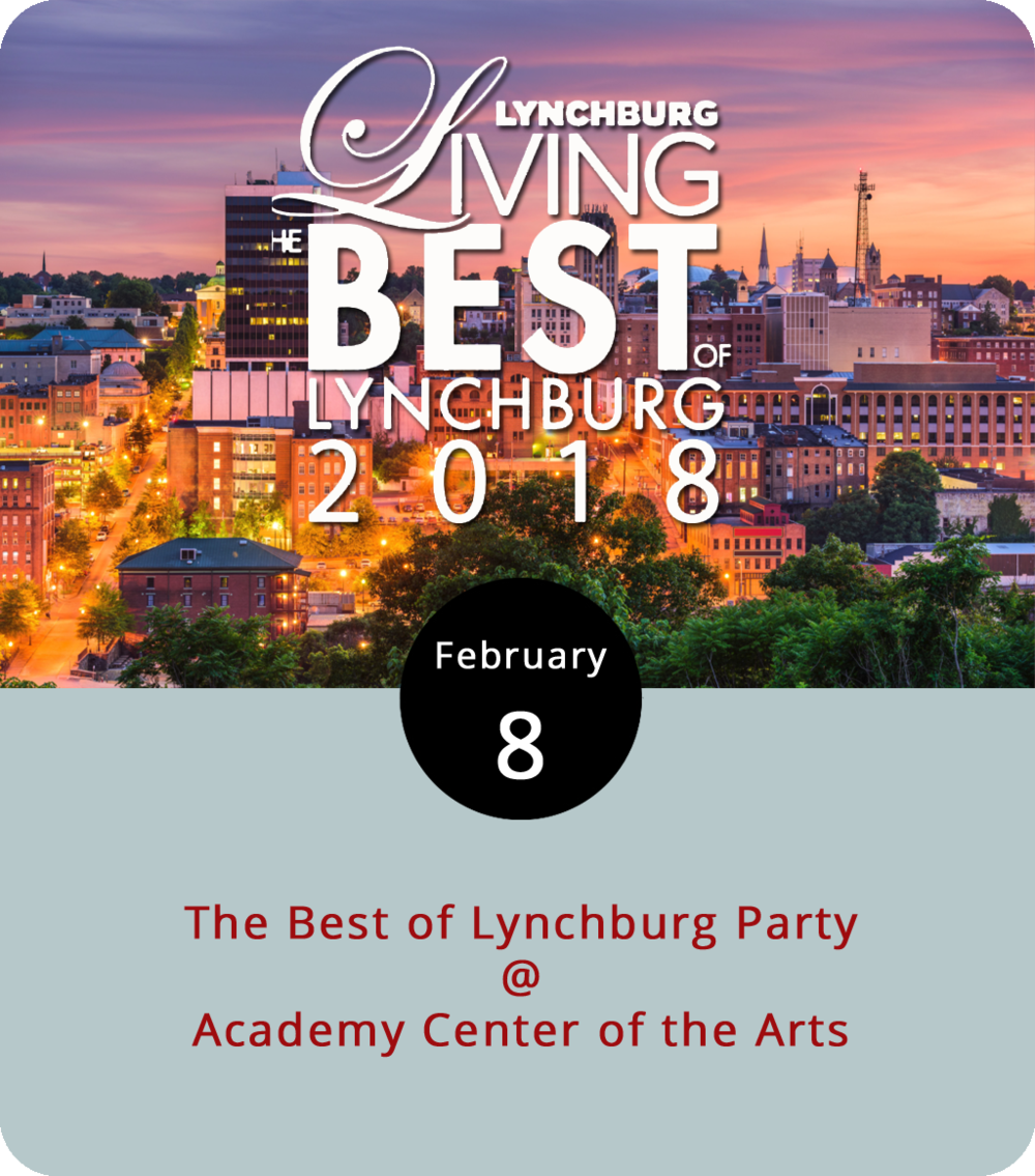 For several years now,  Lynchburg Living Magazine  has given local residents the opportunity to vote for the best of everything in Lynchburg. The ballots for the 2018 edition are in and the winners are featured in the January/February edition of the magazine. But this year there's an additional twist: a Best of Lynchburg Party, which is being held tonight at the Academy Center of Arts (519 Commerce St.). Tickets are $35 in advance and $45 at the door for the event, which will include food by area restaurants and a performance by the Steve Freeman Band from 6-9 p.m. For info, call (434) 846-8499 or click  here .
