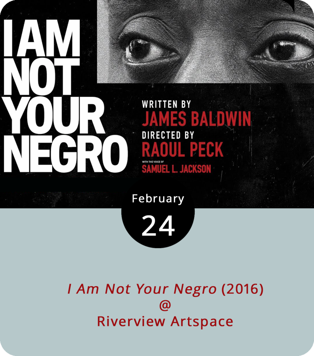 James Baldwin's words are woven into the tapestry of black history, so it's fitting that his words have become the title of a documentary about representations of African-Americans in the media today, the lives of civil rights icons Medgar Evers, Martin Luther King Jr., and Malcolm X, and the emergence of the #BlackLivesMatter movement.  I Am Not Your Negro , narrated by Samuel L. Jackson, screens at 7 p.m. this evening at Riverviews Artspace (901 Jefferson St.). Admission is free and a cash bar is available. For more information, click  here  or call (434) 847-7277.