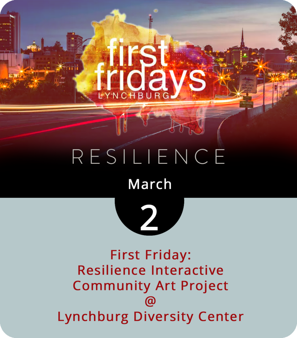 "While most First Friday exhibit events are about showing art, the Resilience Interactive Community Art Project at Lynchburg Diversity Center (901 Jefferson St.) is about doing it yourself. The Diversity Center, a nonprofit LGBTQ+ community advocacy group, welcomes all to add their voices to an exhibit that'll be up through April 20. They're providing the art supplies; you provide your perspective to the discussion about ""how to practice resilience in our community through Radical Acts of Self Care."" The event runs from 5:30-8 p.m. in Gallery 201 on the second floor of Riverviews Artspace. For more information, click  here  or call (434) 515-1143. This is just one of the events happening downtown this evening as part of First Friday. Check out the First Friday  website  for more info."
