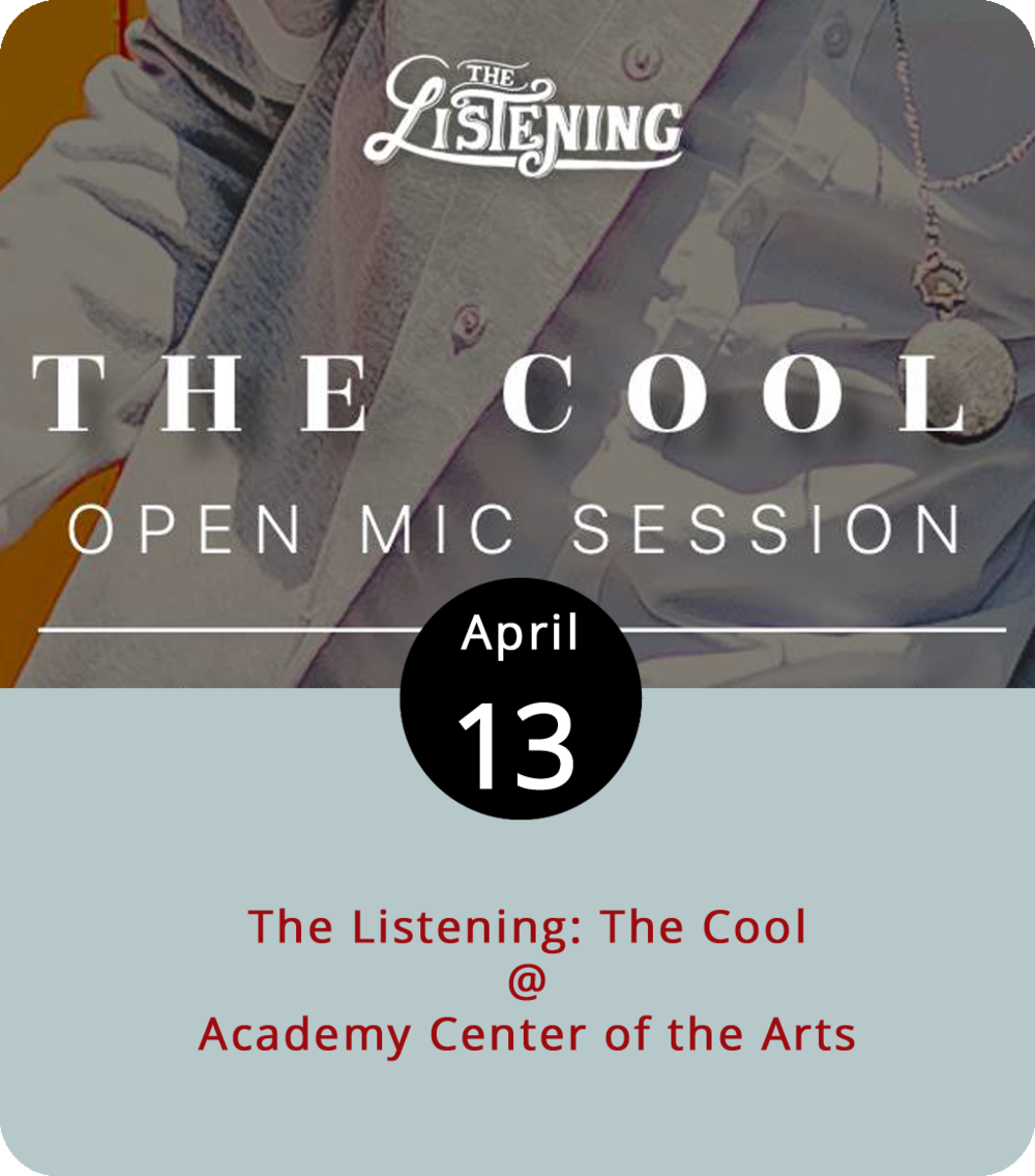 "Cool generally pals around with a gang that includes groovy, sweet, and jolly good, but we don't often see the word used as a noun. Any language worth speaking is a living one, so it's no surprise that the local performing arts group The Listening is taking a little poetic license and bringing on ""The Cool"" this evening at the Academy Center of the Arts (519 Commerce St.) tonight at 7 p.m. Basically, it's an open mic for wordsmiths and other creative types who have something to say. For more information, click  here ."