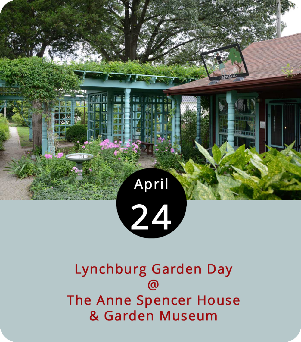 Although Anne Spencer was best known as a Harlem Renaissance poet, Civil Rights activist, and educator, she kept gardening as a hobby. So for Historic Garden Week, The Anne Spencer House & Garden Museum (1313 Pierce Street) will open the garden, cottage, and first floor of the museum for anyone with  Historic Garden Week  tickets. There will be a $5 admission for self-guided tours for those without tickets. Poets and authors will also be at the event while exploring these historic gardens. For more information, click  here  or call (434) 845-1313.