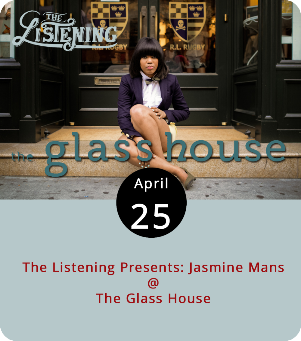 "As a poet, author, and artist, Jasmine Mans personifies the ideals  The Listening  laid out at its inception making her a fitting voice to perform at its Signature Session tonight. Mans published her first book  Chalk Outlines of Snow Angels  in 2012, the same year Glamour Magazine named her among the Top 10 Most Influential Women in College. She's a social critic whose name and poetry rung out through the web with titles, such as ""Nicki Minaj,"" ""This Work,"" and ""Dear Ex Lover."" She'll perform tonight from 7-9 p.m. at The Glass House (1019 Jefferson St.) along with a handful of local artists, including jazz group Canvass Collective. Tickets are  $15.  For more information, click  here ."