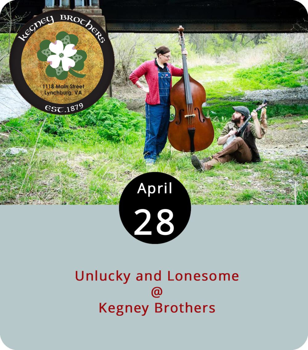 There's wearing one's heart on one's sleeve, and then there's just wallowing in it, which can have its charms in the right context. The Virginia-based band  Unlucky and Lonesome  are aiming to find the right context at Kegney Brothers (1118 Main St.) for their bare-bones approach for Appalachian hill country music outfitted with mandolin, acoustic guitar, and upright bass. Local banjo player Matt Steinbach opens the show at 10 p.m. For more information, click  here  or call (434) 616-6691.