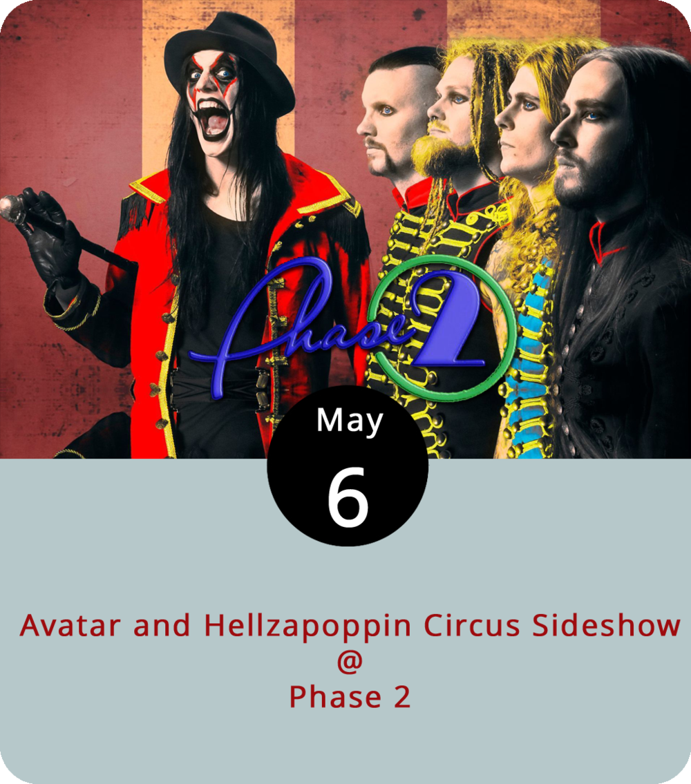 If things get a little strange at Phase 2 (4409 Murray Dr.) this evening, it's totally by design. The Swedish viking-metal band Avatar are on the bill, and they're bringing something called the Hellzapoppin Circus Sideshow along for the rock. Not sure what they'll have room to do within the confines of a rock club, but Hellzapoppin feature fire breathers, fire eaters, glass eaters, sword swallowers, knife throwers, knife catchers, and other human oddities. It's an all-ages show with doors at 7 p.m. Tickets run from $5 to $45. Click  here  or call (434) 846-3206 for tickets and info.