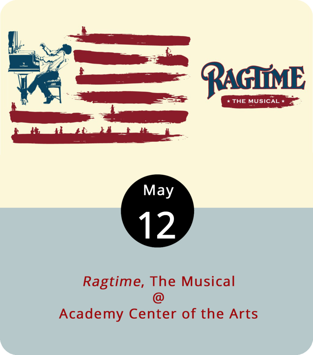 As the 19th century turned into the 20th, ragtime emerged as the hip musical style of the day, with its upbeat, syncopated rhythms and swinging grooves. That music, popularized by the likes of Scott Joplin and Jelly Roll Morton, forms the backdrop for  Ragtime , a musical adapted from the 1975 E.L. Doctorow novel of the same name. As the music plays, Harlem musicians, aristocratic housewives, and Jewish immigrants each chase their own version of the American dream. The Academy Center of the Arts (600 Main St.) begins six performances of the show tonight at 7:30 p.m. followed by a 2 p.m. performance Sunday. Tickets are $11-22. For more info, click  here  or call (434) 846-8499.