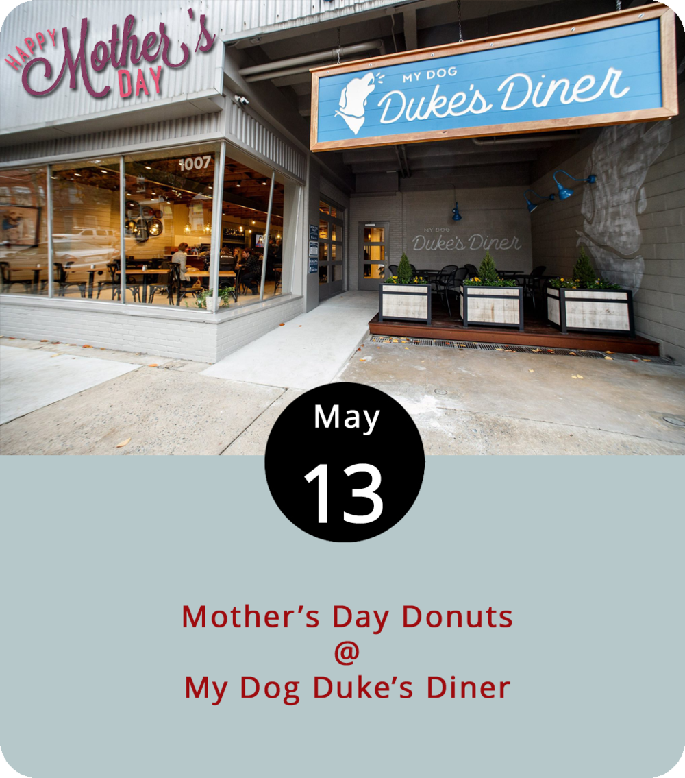 The most important item on today's to-do list is ask mom what she wants to do. It's Mother's Day, after all. If her answer includes eating a donut, maybe stop by My Dog Duke's Diner (1007 Commerce St.) where they're giving away one donut — glazed, chocolate, or cinnamon sugar — to every mother with purchase of a meal. And make sure to pick up the check. The restaurant is open from 7 a.m.-9 p.m. Check out the menu  here . For more info, click  here  or call (434) 849-8868.