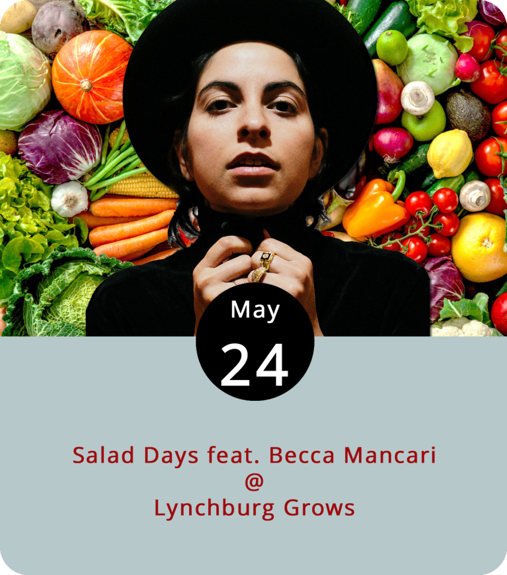 This evening, among the greenhouses on the grounds of the former Schenkel Farm, the locally sourced produce of Lynchburg Grows (1339 Englewood St.) meets the homegrown talent of Becca Mancari for a tasty, healthy, and just generally wholesome evening of food and music. Salad Days is an opportunity for the non-profit, volunteer-assisted, community-supported agriculture (CSA) group to have some fun while raising some funds around a salad bar stocked with Lynchburg Grows produce and dressings made by local chefs. Mancari, who grew her talent in Lynchburg before replanting herself in Nashville, is an up-and-coming singer-songwriter who's gotten some love of late from  Rolling Stone  and NPR for her poetically impressionistic songcraft on her debut album  Good Woman . In addition to salad and song, Salad Days features a silent auction of arts and crafts donated by local artists and artisans. Tickets are $35 and you can fill out a reservation form  here . It's only $10 for kids ten and under. Call (434) 846-5665 for more info.