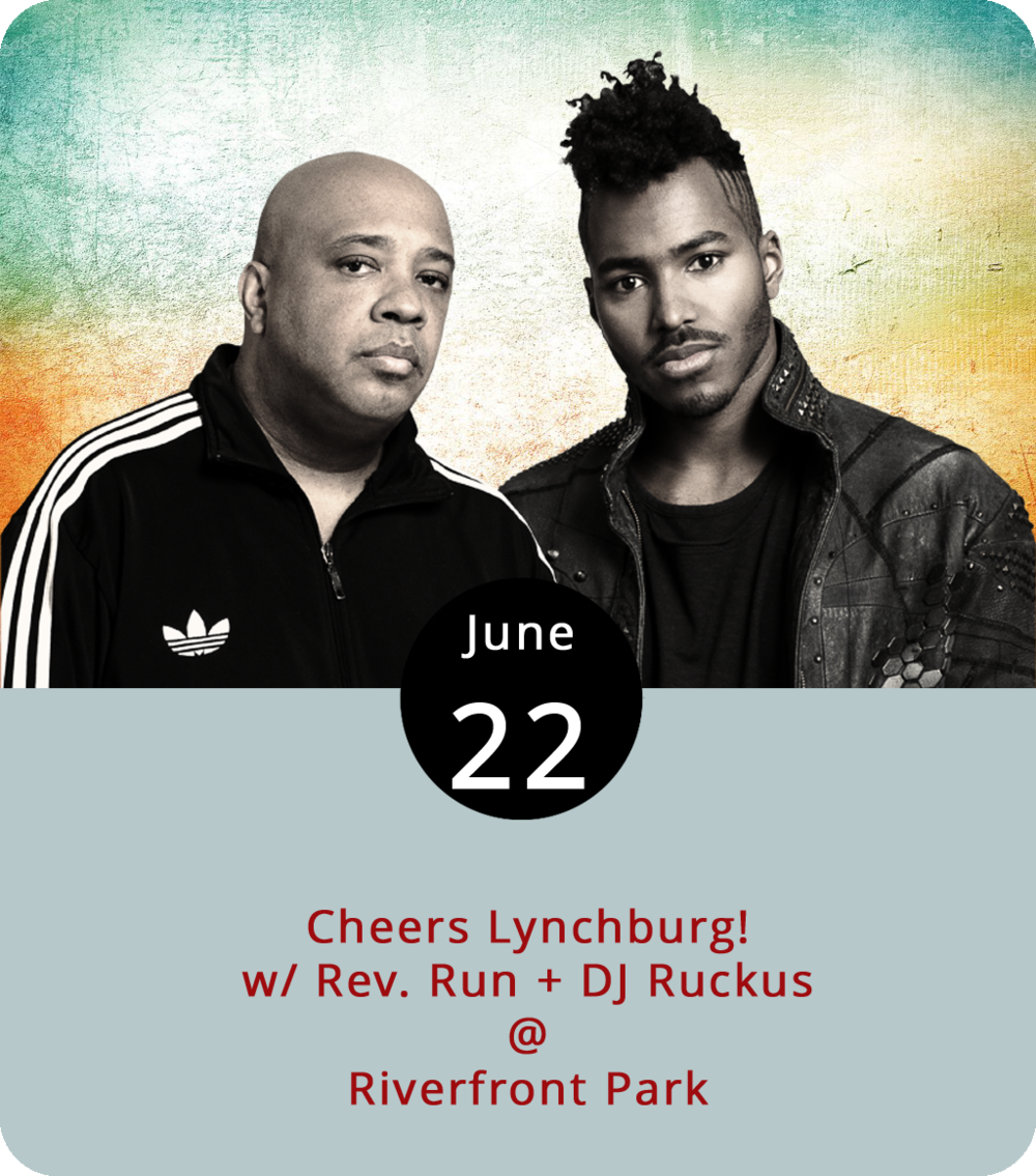 The abbreviation in front of Rev. Run's name isn't just a title. Joseph Simmons, a founding member of Run-DMC, is actually an ordained pentecostal minister. But it's safe to expect a sermon in hip hop rather than the gospel tonight as Rev. Run and DJ Ruckus kick off the first week of Cheers Lynchburg! at Riverfront Park (1100 Jefferson St.). The event is scheduled every Friday evening starting tonight through the second week in August when Billy Bob Thornton & the Boxmasters come to town to finish up the series. The show starts tonight at 7 p.m. Gates open at 6:30 p.m. General admission  tickets are available for $10. For more info, click  here  or call (434) 535-6190.