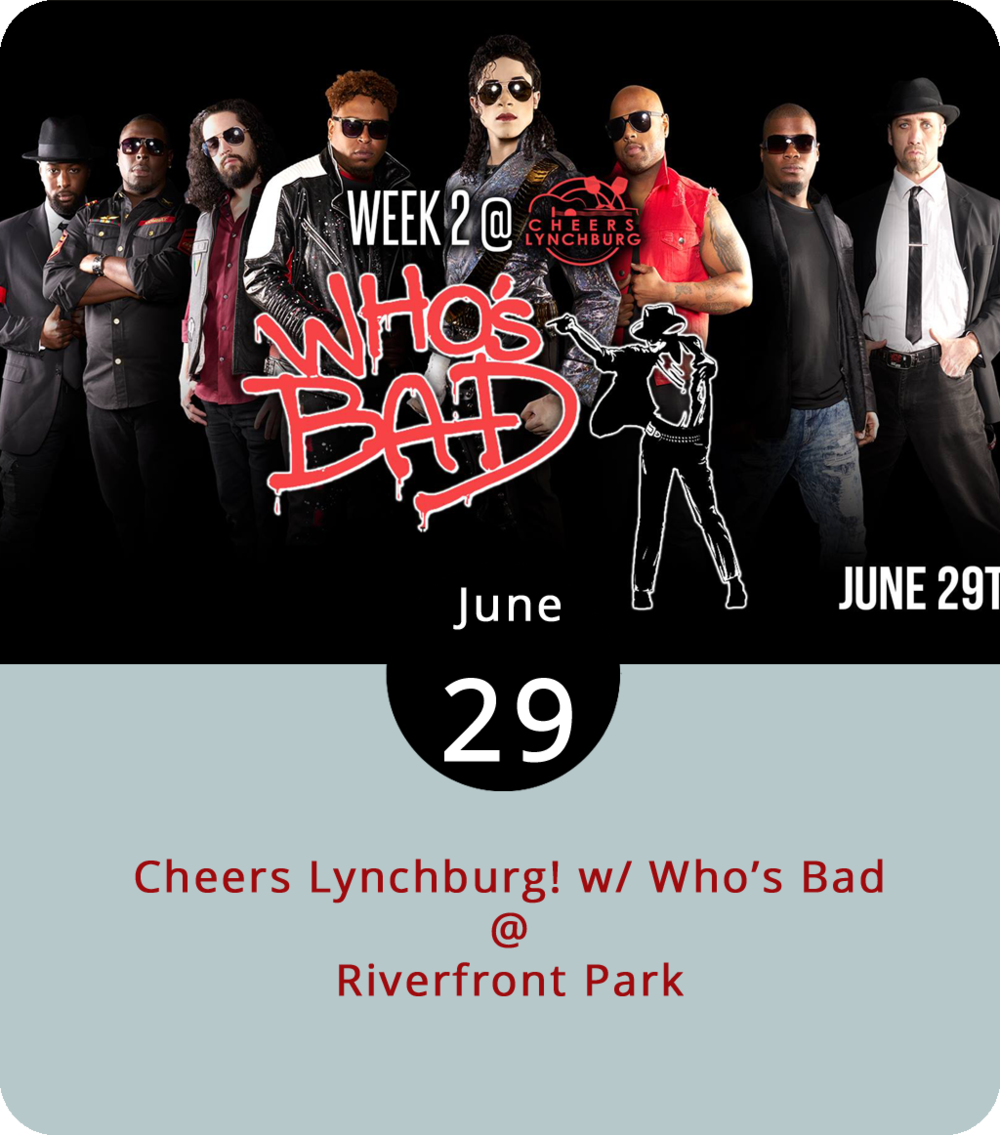 "Who's Bad? That's almost as good a question as who's on first? Get an answer to the former tonight as the Michael Jackson tribute band by that name take the stage at Riverfront Park (1100 Jefferson St.) for what would have been the second installment of this summer's Cheers Lynchburg! Series if last week's Reverend Run show hadn't been rained out. We hear Who's Bad are actually pretty good, and they are the self-proclaimed ""World's #1 Michael Jackson Experience."" Expect the King of Pop's top hits, some flamboyant stage moves, and of course, a very well-appointed gloved hand. The show starts at 7 p.m., with gates opening at 6:30 p.m. General admission  tickets  are available for $10. For more info, click  here  or call (434) 535-6190."