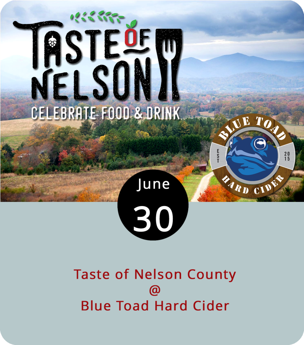 It's no secret that Nelson County's Virginia 151 has become a haven for craft brewers of all kinds. It started with local vineyards and wineries years ago, but now we've got a booming craft beer industry accompanied by a growing number of small-batch distillers. In recognition and celebration of this emerging area for agritourism, Nelson County's Blue Toad Hard Cider (462 Winery Ln) will host the Taste of Nelson County festival from noon to 5 p.m. The family-friendly event (no charge for kids) features local music, food, and beverages courtesy of Mountain Brewery, Bold Rock Hard Cider, Devils Backbone, Wild Wolf Brewery, Afton Mountain Vineyards, and Mountain Cove Vineyards. Tickets are $20 in advance and $30 at the door. Designated drivers get in for free. For more info, click  here  or call (434) 760-9200.