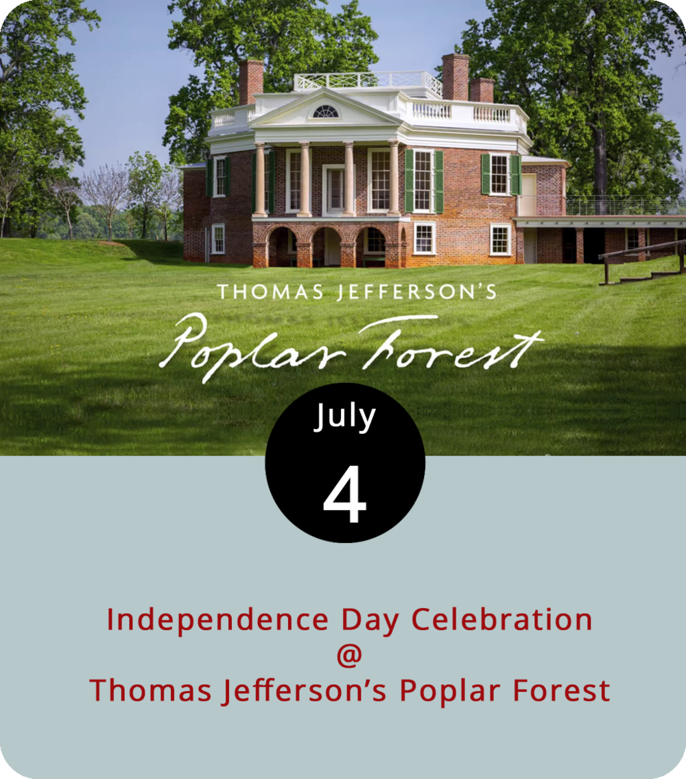 More than 240 years ago today, 56 men pledged their lives, fortunes, and sacred honor to one another in an rebellious enterprise known as the American Revolution. The author of the historic document that proclaimed the colonies' independence was a guy who owned property in the Lynchburg area. Although he didn't frequent Poplar Forest (1542 Bateman Bridge Rd.) until after the founding of the republic, Thomas Jefferson made a second home for himself here. It even looks like a mini-Monticello. The nonprofit historic site hosts its annual Independence Day Celebration today from 10 a.m. until 4 p.m. The family-friendly event features colonial-era entertainment, soldiers, and artisans as well as a dramatic reading of Jefferson's Declaration. Admission is $9 for adults and free for children ages 15 and under. For more information, click  here or call (434) 525-1806.