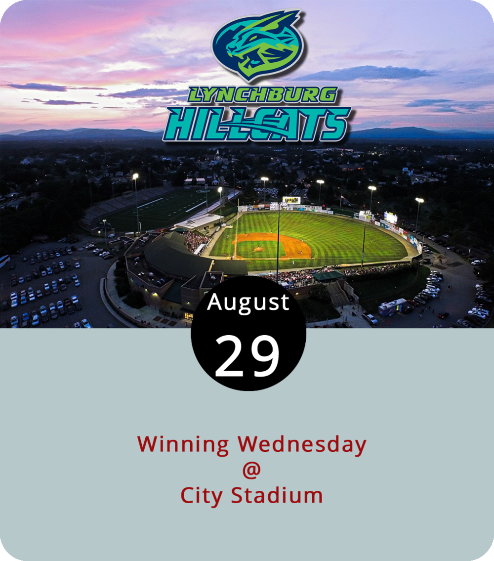 One of the many hacks to being a successful baseball fan in Lynchburg is Winning Wednesday. Here's how it works: Buy a ticket to tonight's Hillcats home game at City Stadium (3180 Fort Ave.) for $10 and receive a free ticket to next Wednesday's game. Use that ticket at the next Wednesday home game, and get a free ticket to the following Wednesday's home game. We're not great at math, but we're pretty sure that's a lot of tickets for just ten bucks. This evening the Hillcats go up against the Wilmington Blue Rocks at 6:30 p.m. And on the 25th they play away against the Down East Wood Ducks. For a season schedule, click  here  or call (434) 528-1144 for more information.