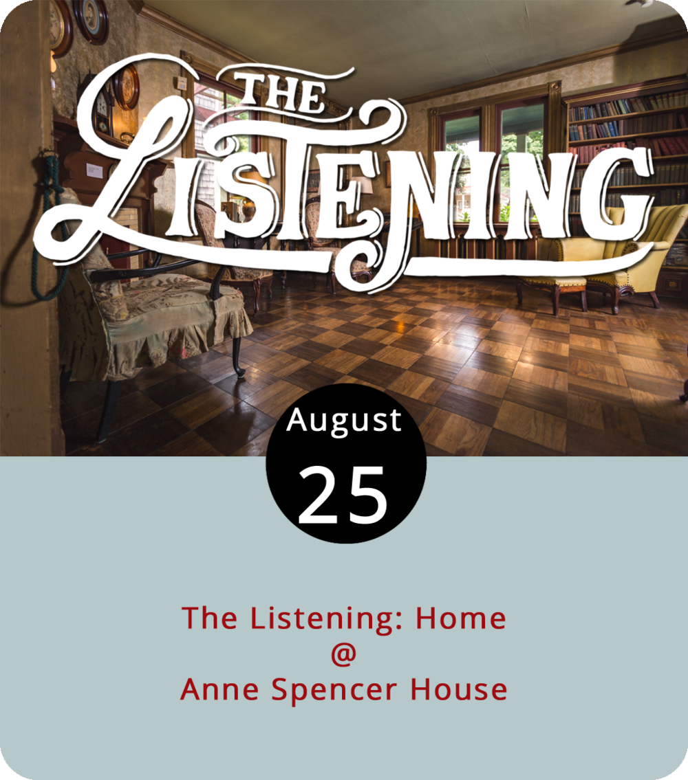 """For Harlem Renaissance-era poet and civil rights leader Anne Spencer, home was a reasonably peaceful, carefully cultivated garden at her residence in Lynchburg, an historic site now known as the Anne Spencer House & Garden Museum (1313 Pierce St.). But """"home"""" can be a state of mind, a place to sleep, or just another four-letter word. In other words, everyone has their own conception of home, which is precisely the premise of the spoken-word open mic staged by the local group the Listening this evening from 7-9 p.m. Sign up to read a poem, spin a yarn, share an insight, or string a few sentences about home together, or just listen to the Listening. There's a cover of $5 for the 6:45 p.m. even. Click  here for info, or call the Anne Spencer House at (434) 845-1313."""