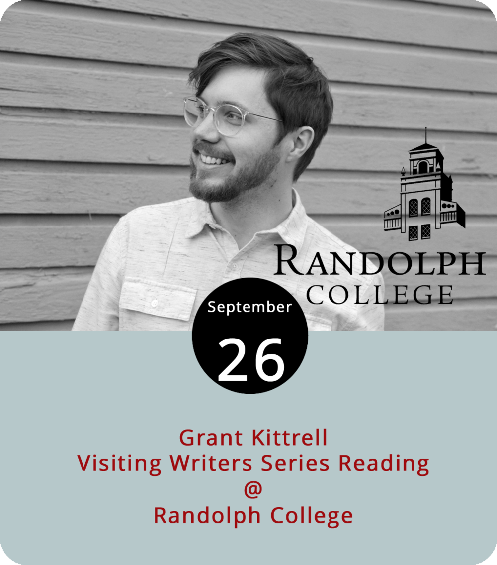 The creative writers in the English Department at Randolph College have had a busy year thus far. In July they welcomed the first group of graduate students into their new low-residency MFA in Creative Writing program while preparing for the invasion of undergraduate in late August. And now they've got their Visiting Writers Series to attend to. The first writer to visit this semester – Grant Kittrell – will present a public reading of his works this evening at 8 p.m. in the Alice Ashley Jack Room of the Smith Memorial Building on the Randolph College campus (2500 Rivermont Ave.). Kittrell is a Florida native whose latest collection of prose poems is titled  Let's Sit Down, Figure This Out . For more information on the event, click  here  or call (434) 947-8000.