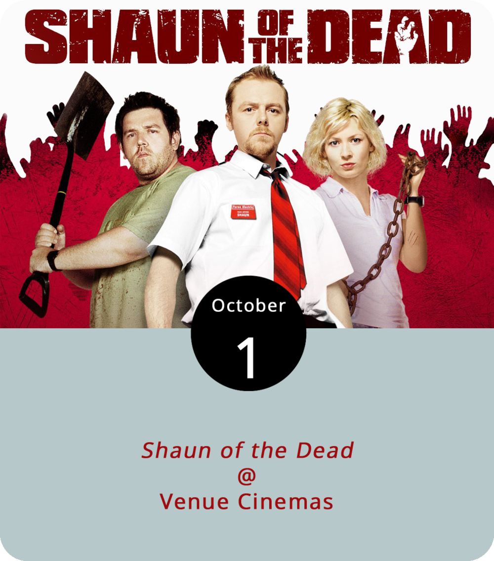 It's October, which means Halloween season has begun. To help usher in the one of the more playfully scary holidays on the fall calendar, Venue Cinemas (901 Lakeside Dr.) is presenting a month-long Fright Fest, featuring five classic horror flicks, including this week's pick, the playfully scary  Shaun of the Dead  (2004). Six years before the frightfully fleet zombies who populate  The Walking Dead  emerged, Simon Pegg found himself caught up in a somewhat comical zombie apocalypse as Shaun Riley, a rudderless Londoner with a bad job in sales and a less-than-enthusiastic girlfriend. The film became something of an instant cult classic and the first installment in a big-screen trilogy of films that paired Pegg with director Edgar Wright. Venue will be screening the film through Thursday. For screening times and more info, click  here  or call (434) 845-2398.