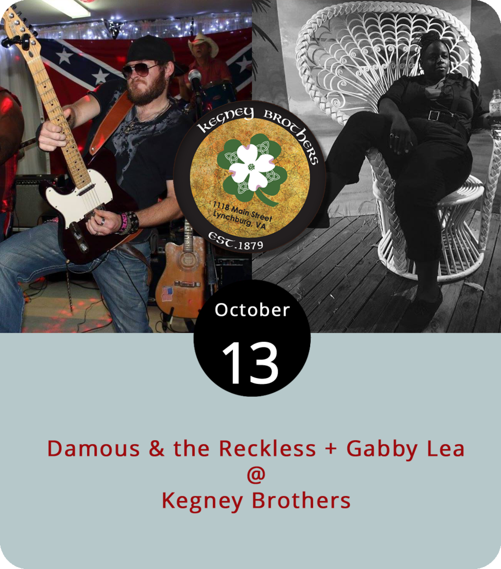 """It's been a little tough of late to get a good handle on the entertainment situation at Kegney Brothers (1118 Main St.), but we have it on good word that the Irish pub and eatery (which recently unveiled a new menu) has a show booked for this evening. Local country dude Damous Moss and his Reckless band are the headliners. You can hear his song """"Girl 'n a Pickup"""" by clicking  here . Opening this show will be local singer-songwriter Gabby Lea, whose song """"Whiskey Soul"""" is up  here . The music at Kegney's usually starts around 10 p.m. and goes until closing time. For more info, call (434) 616-6692 or click  here ."""