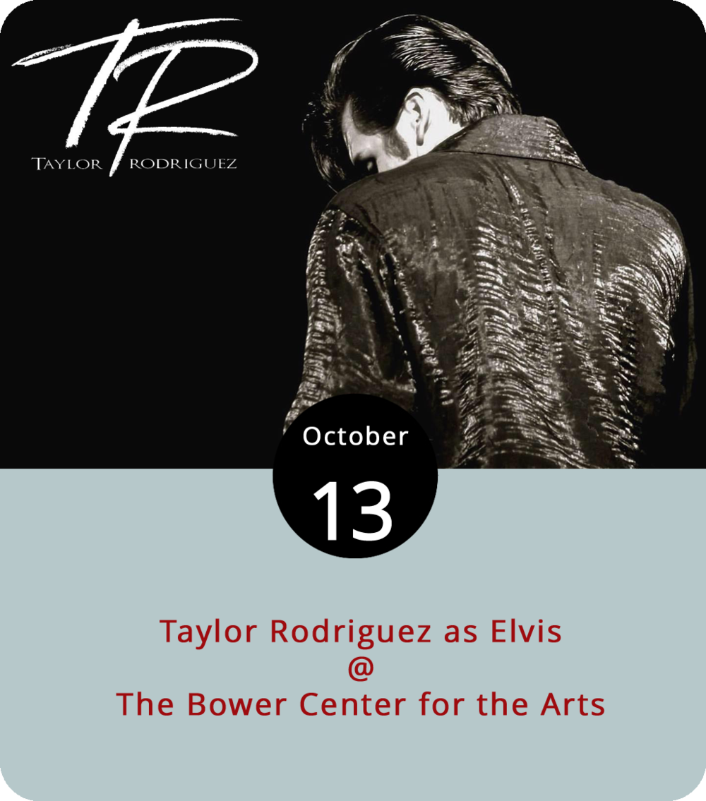 Just a couple weeks ago, local singer and showman Taylor Rodriguez took off his Elvis suit and commanded the stage at the Academy Center of the Arts as no one other than himself. This evening, he'll be back to being the King, sideburns and all. Rodriguez will appear as the legendary Mr. Presley at Bedford's Bower Center for the Arts (305 N. Bridge St.) with the Thunder Ridge Band. The show starts at 7:30 p.m., with doors at 6:30 p.m. Tickets are $25 in advance, and $30 at the door. Click  here  for tickets or call (888) 406-5885.