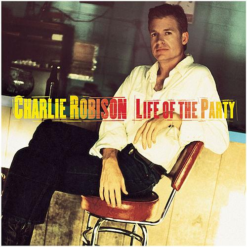 Charlie Robison - Life Of The Party.jpg