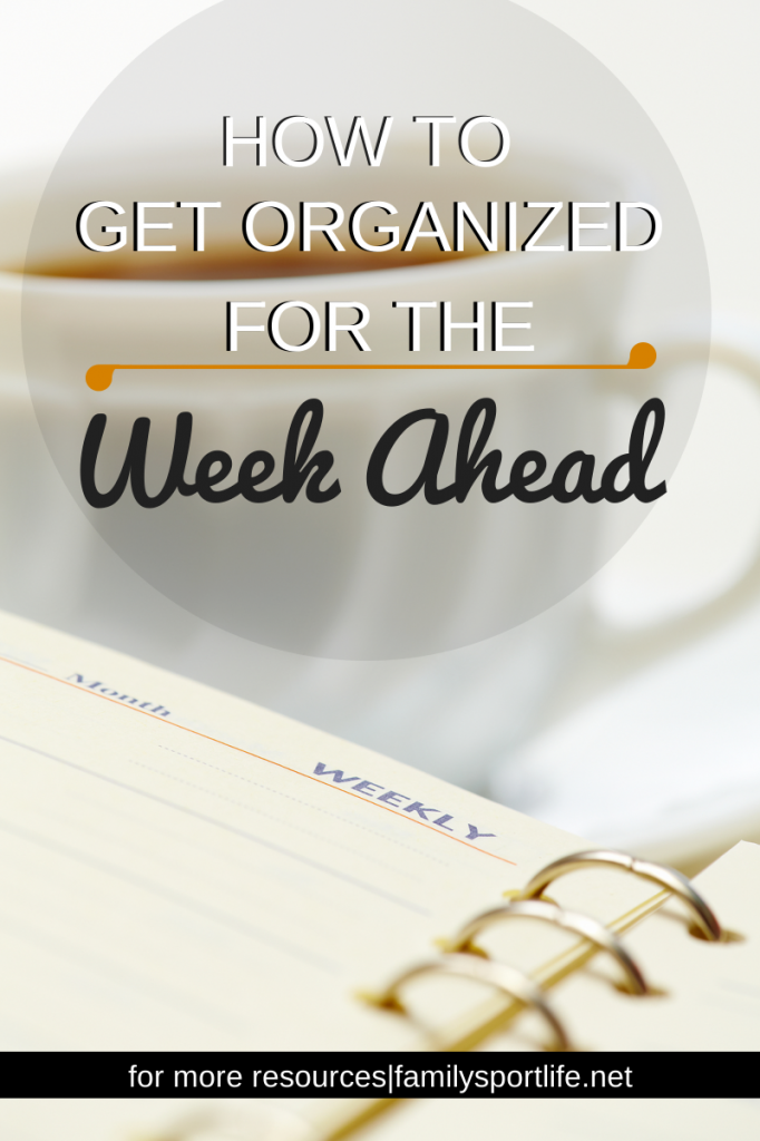 Getting Organized for the Week Ahead via @familysportlife