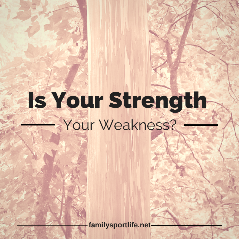 Is Your Strength Your Weakness? via @familysportlife