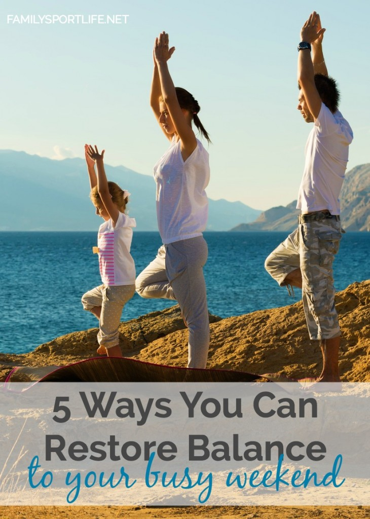 5 Ways You Can Restore Balance to Your Busy Weekend via @familysportlife