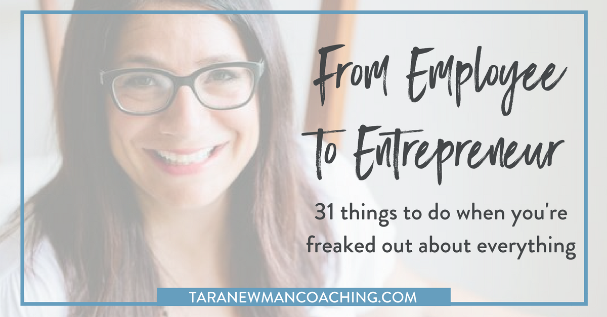 31 Things To Do When You Transition from Employee to Entrepreneur (and you're freaked out about EVERYTHING!) (2)