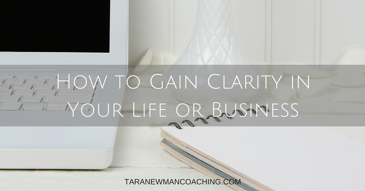 How to Gain Clarity in Your Life or Business - Tara Newman Coaching (2)