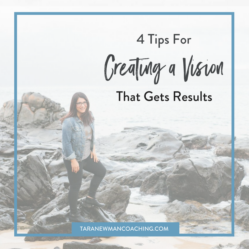 4 Tips For Creating a Vision That Gets Results - Tara Newman Coaching