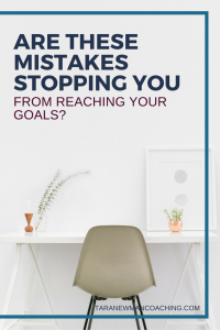 Are These Mistakes Stopping You From Reaching Your Goals- - Tara Newman Coaching (2)