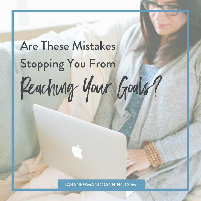 Are These Mistakes Stopping You From Reaching Your Goals- - Tara Newman Coaching