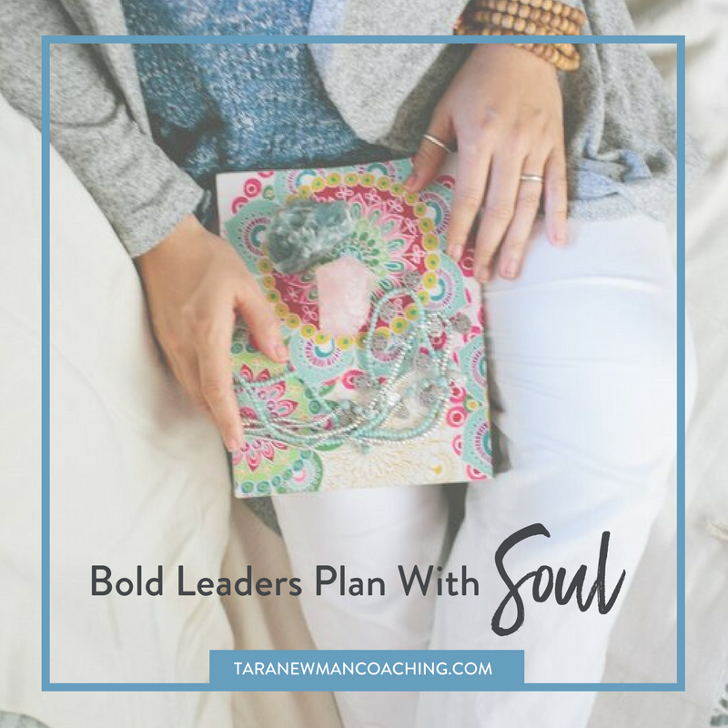 Bold Leaders Plan with Soul - Tara Newman Coaching