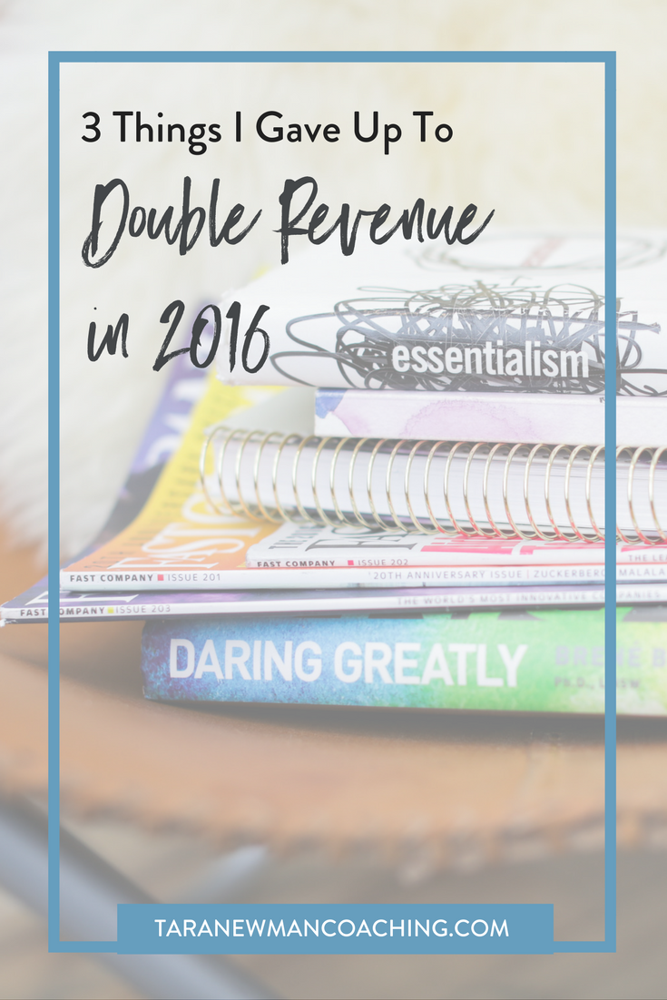 3 Things I Gave Up To Double Revenue in 2016