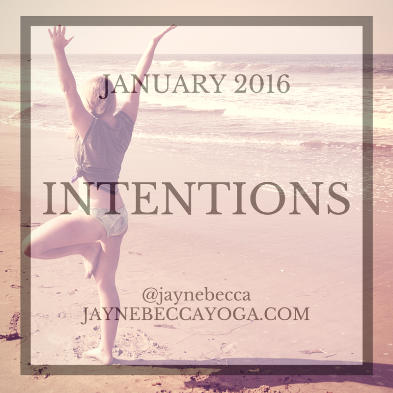 January 2016 Intentions - Jayne Becca Yoga