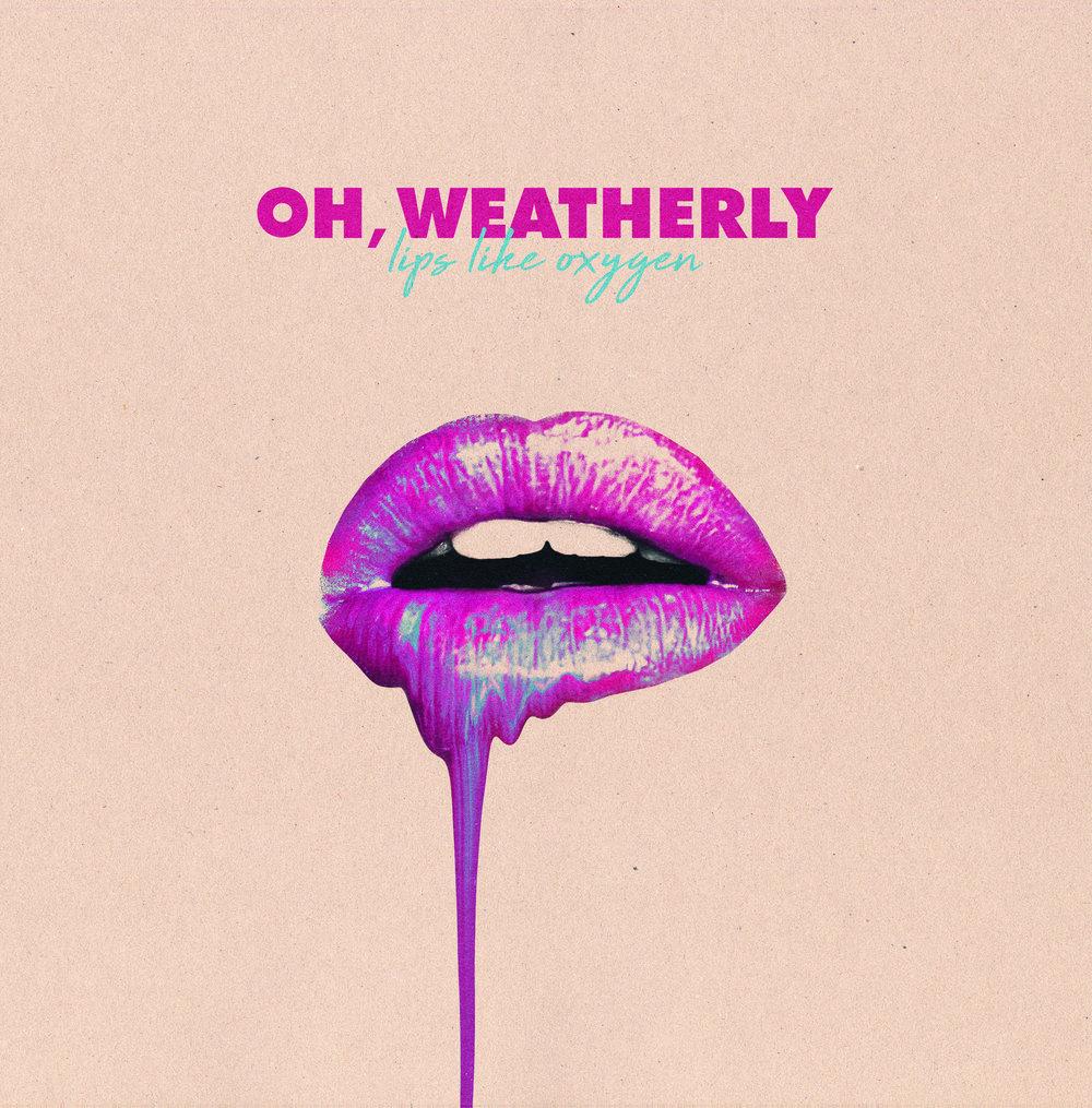 Oh, Weatherly - Lips Like Oxygen