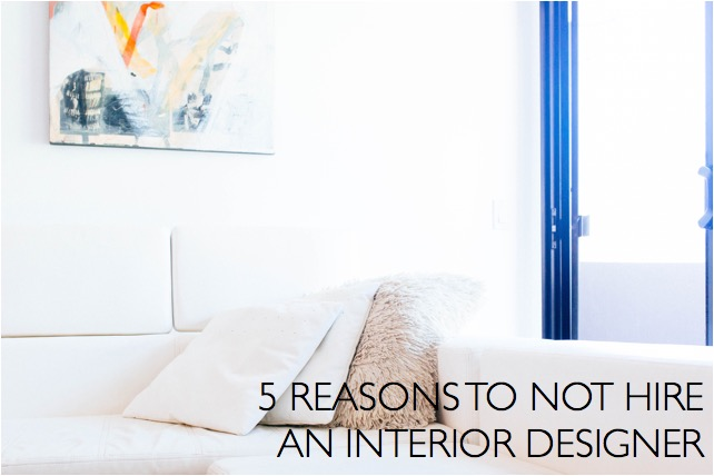 5 reasons to not hire an interior designer photo credit: dttsp
