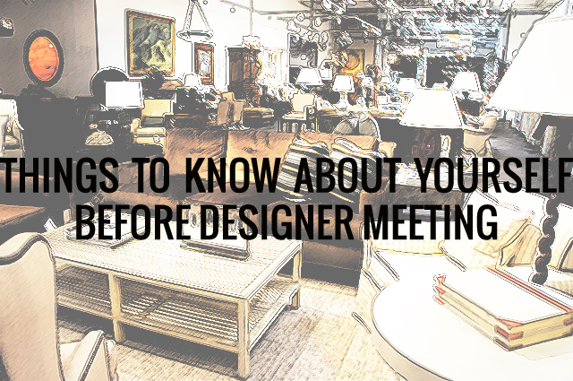 things to know about yourself before designer meeting