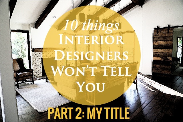 10 things an interior designer won't tell you - my title doesn't mean much