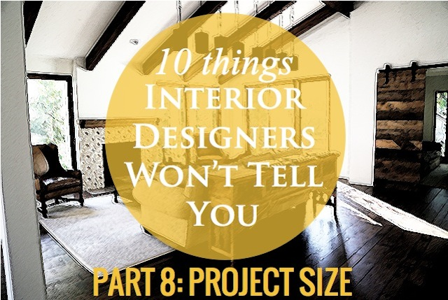 10 things interior designers won't tell you - I prefer big projects but will take whatever I can get