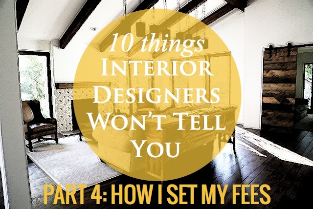 10 things interior designers won't tell you - how I set my fees