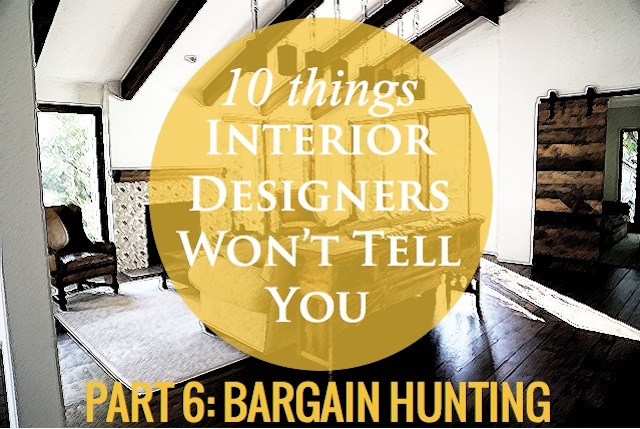 10 things interior designers won't tell you - its not in my best interest to hunt for bargains
