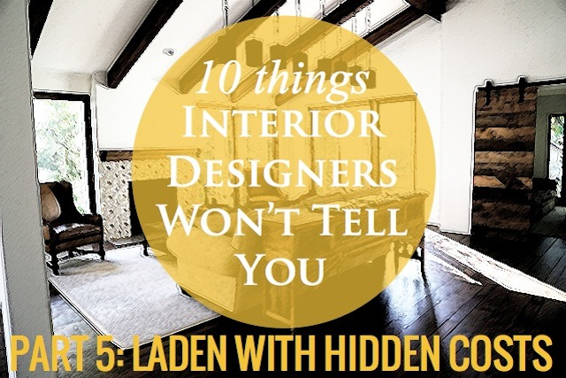 10 things interior designers won't tell you - my bills are laden with hidden costs