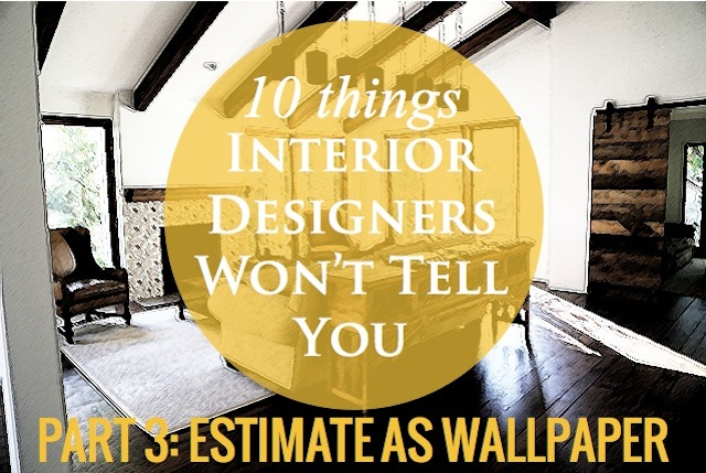 10 things interior designers won't tell you - use my estimate as wallpaper