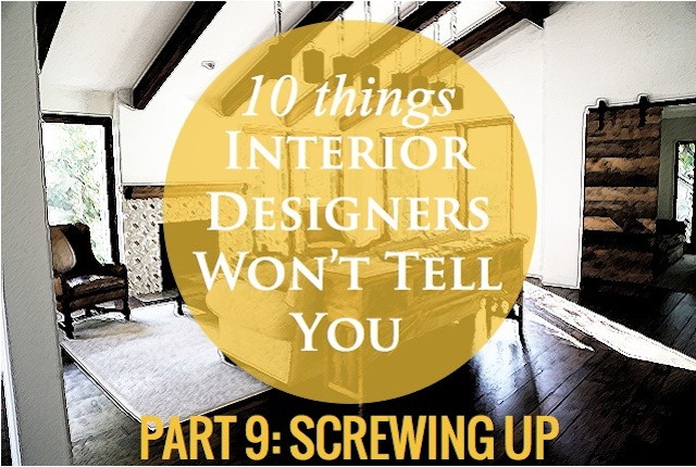 10 things interior designers won't tell you - you have little to no recourse if i screw up